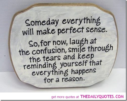 Everything Happens For A Reason Someday Everything Will Make